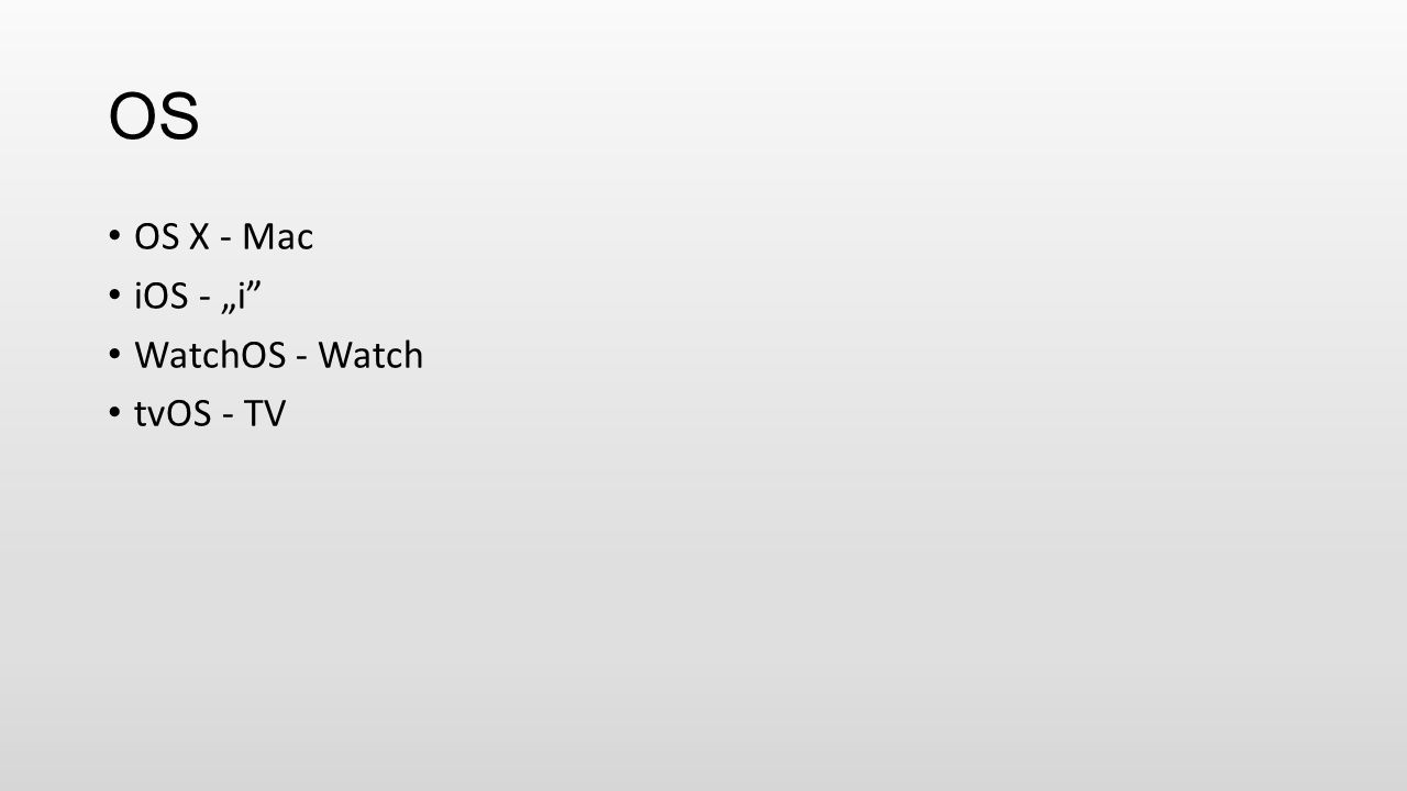 "OS OS X - Mac iOS - ""i WatchOS - Watch tvOS - TV"