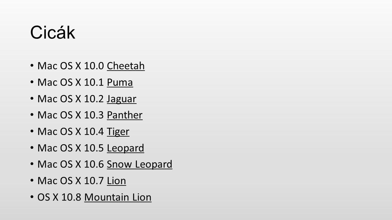 Cicák Mac OS X 10.0 Cheetah Mac OS X 10.1 Puma Mac OS X 10.2 Jaguar Mac OS X 10.3 Panther Mac OS X 10.4 Tiger Mac OS X 10.5 Leopard Mac OS X 10.6 Snow Leopard Mac OS X 10.7 Lion OS X 10.8 Mountain Lion