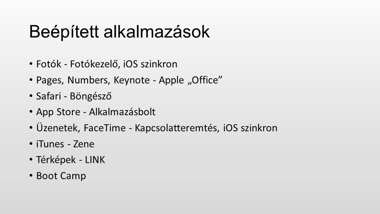 """Beépített alkalmazások Fotók - Fotókezelő, iOS szinkron Pages, Numbers, Keynote - Apple """"Office Safari - Böngésző App Store - Alkalmazásbolt Üzenetek, FaceTime - Kapcsolatteremtés, iOS szinkron iTunes - Zene Térképek - LINK Boot Camp"""