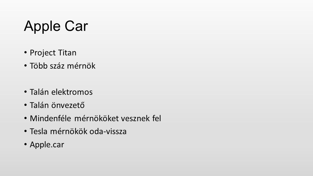 Apple Car Project Titan Több száz mérnök Talán elektromos Talán önvezető Mindenféle mérnököket vesznek fel Tesla mérnökök oda-vissza Apple.car