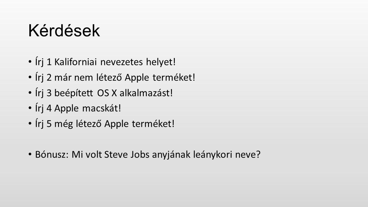 Kérdések Írj 1 Kaliforniai nevezetes helyet. Írj 2 már nem létező Apple terméket.