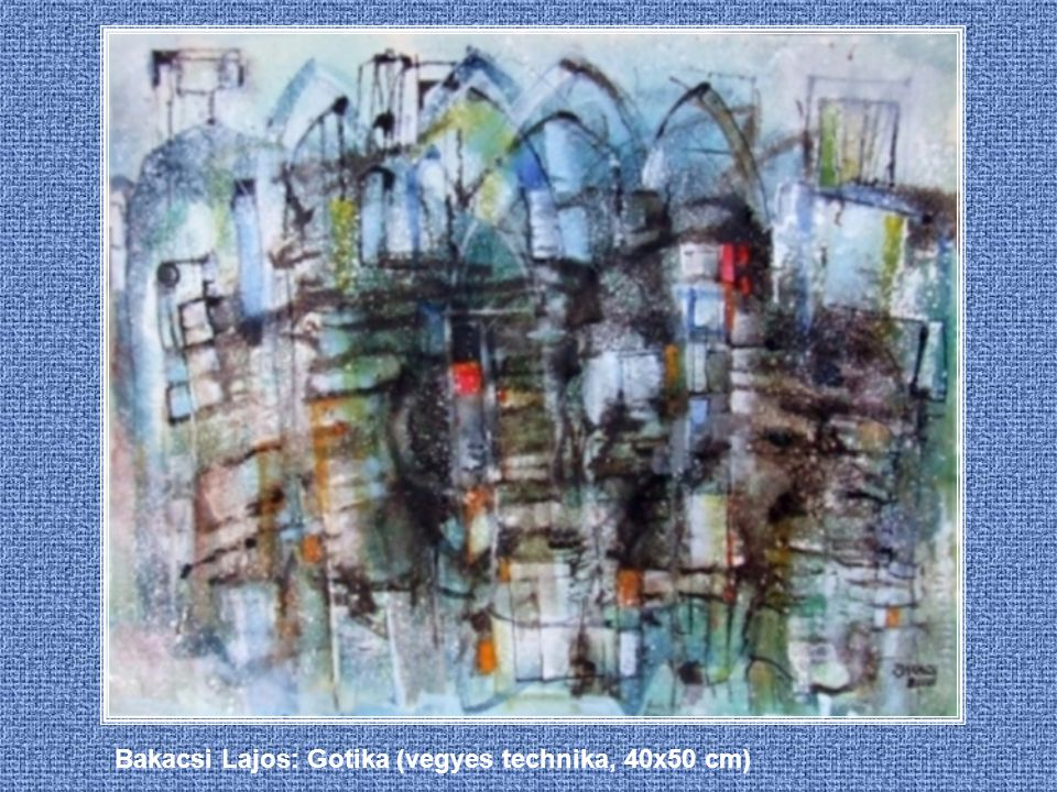 Bakacsi Lajos: Gotika (vegyes technika, 40x50 cm)