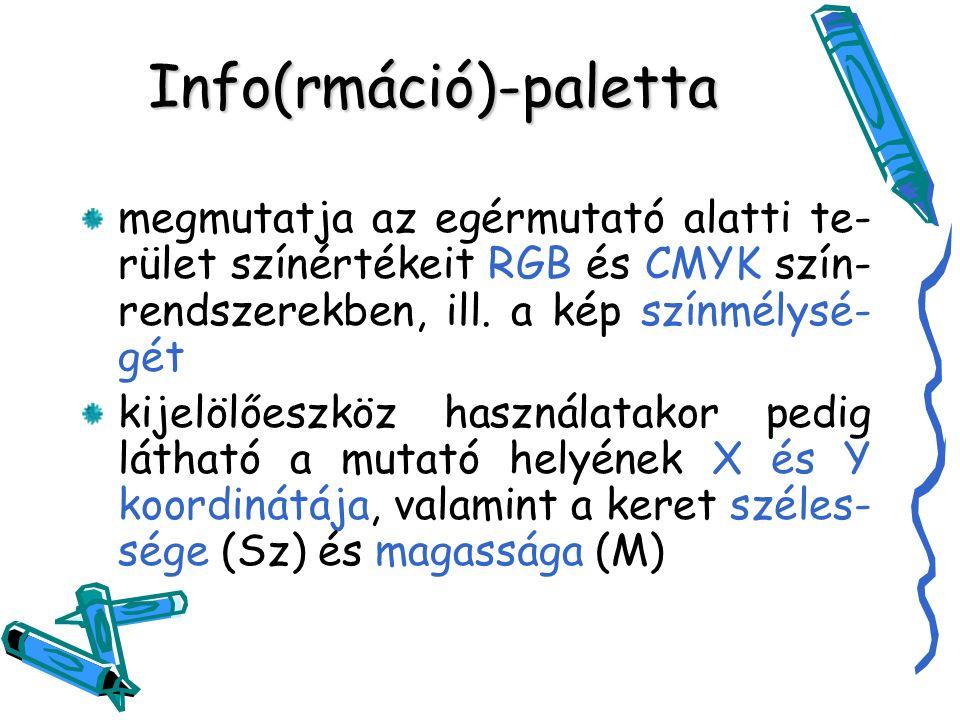 Info(rmáció)-paletta megmutatja az egérmutató alatti te- rület színértékeit RGB és CMYK szín- rendszerekben, ill.