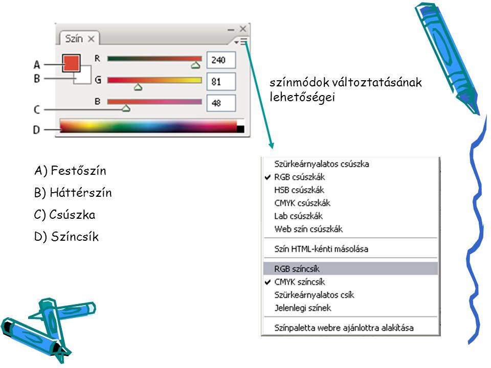 színmódok változtatásának lehetőségei A) Festőszín B) Háttérszín C) Csúszka D) Színcsík