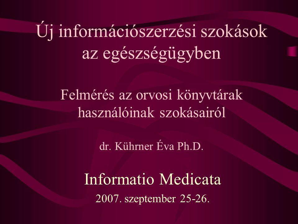 Új információszerzési szokások az egészségügyben Felmérés az orvosi könyvtárak használóinak szokásairól dr.