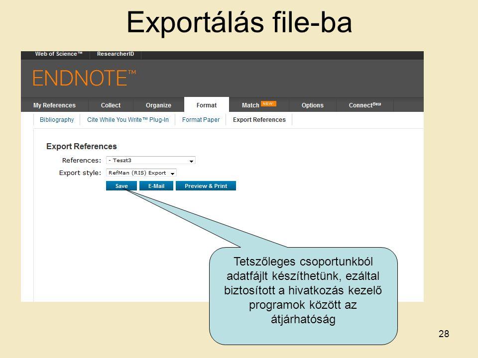 Exportálás file-ba Tetszőleges csoportunkból adatfájlt készíthetünk, ezáltal biztosított a hivatkozás kezelő programok között az átjárhatóság 28