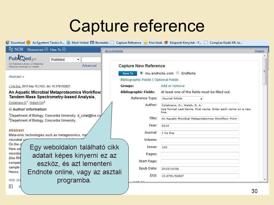 Capture reference 30 Egy weboldalon található cikk adatait képes kinyerni ez az eszköz, és azt lementeni Endnote online, vagy az asztali programba.