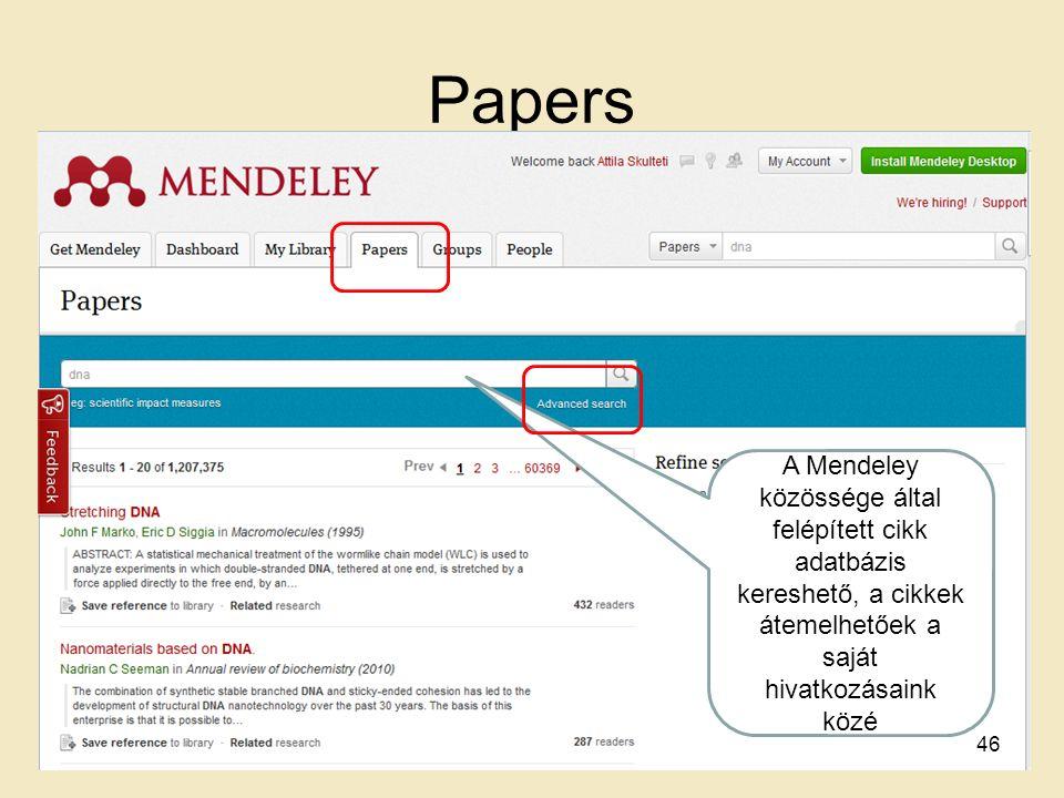 Papers A Mendeley közössége által felépített cikk adatbázis kereshető, a cikkek átemelhetőek a saját hivatkozásaink közé 46