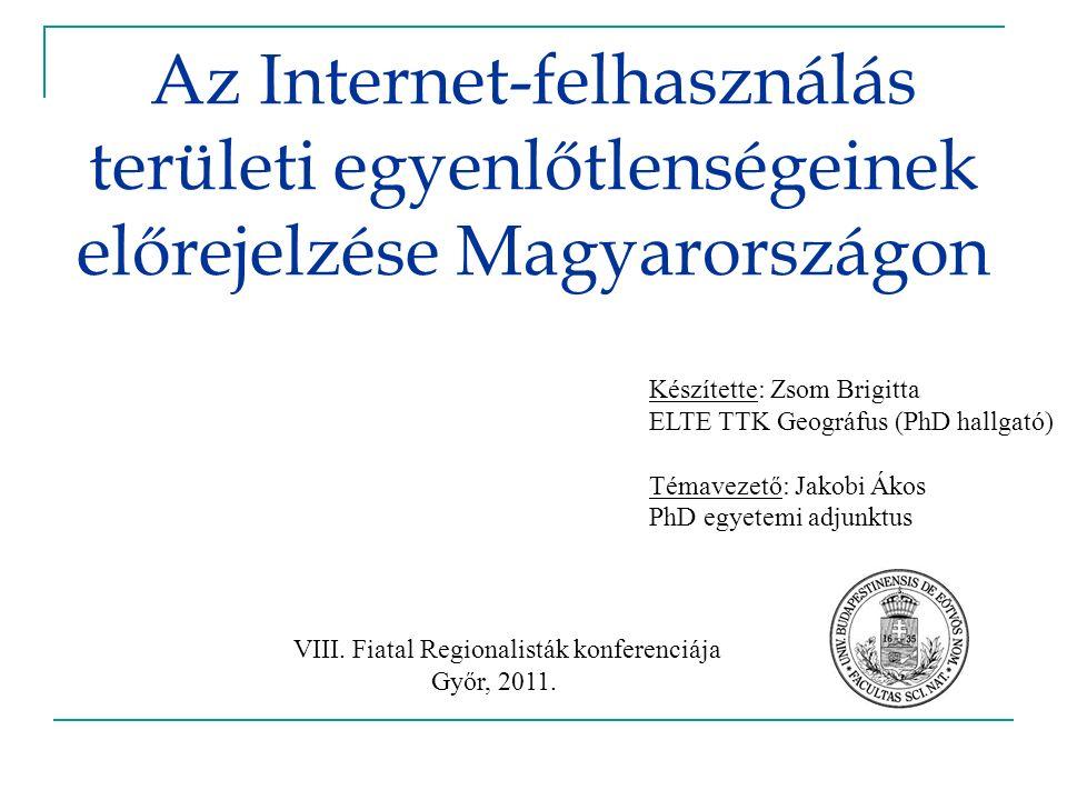 Az Internet-felhasználás területi egyenlőtlenségeinek előrejelzése Magyarországon VIII. Fiatal Regionalisták konferenciája Győr, 2011. Készítette: Zso