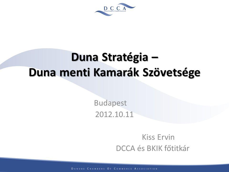 Duna Stratégia – Duna menti Kamarák Szövetsége Budapest 2012.10.11 Kiss Ervin DCCA és BKIK főtitkár