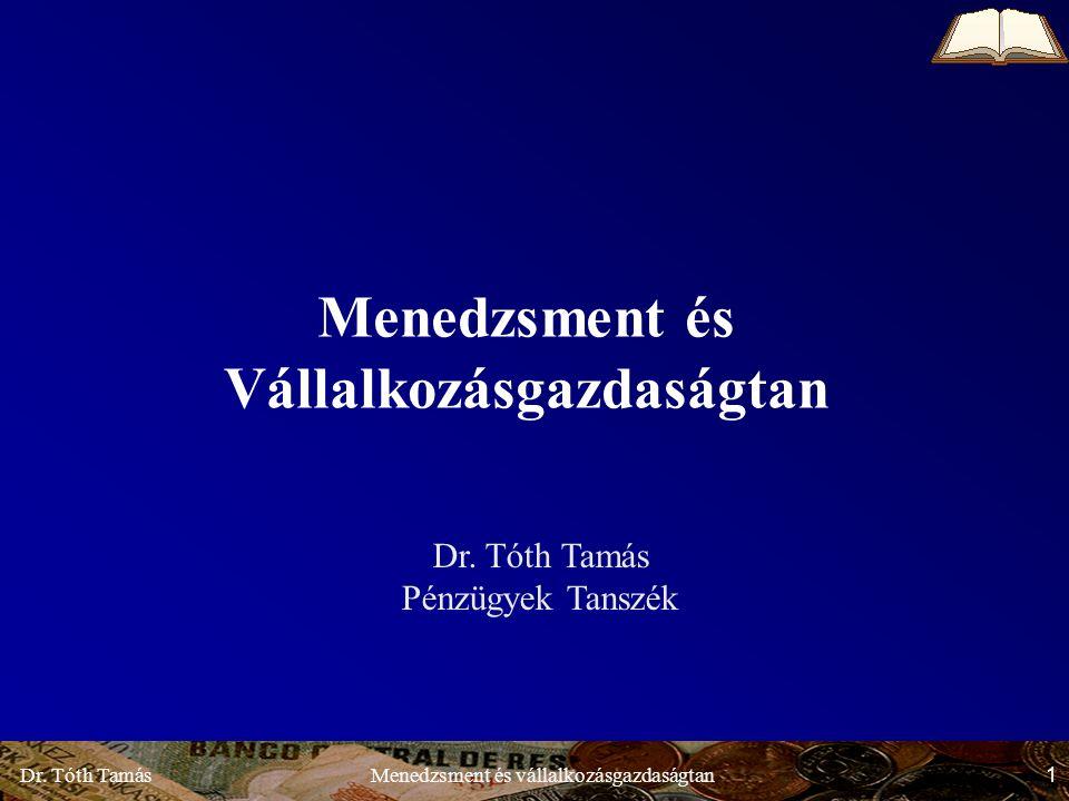 Dr.Tóth Tamás 1 Menedzsment és vállalkozásgazdaságtan Menedzsment és Vállalkozásgazdaságtan Dr.