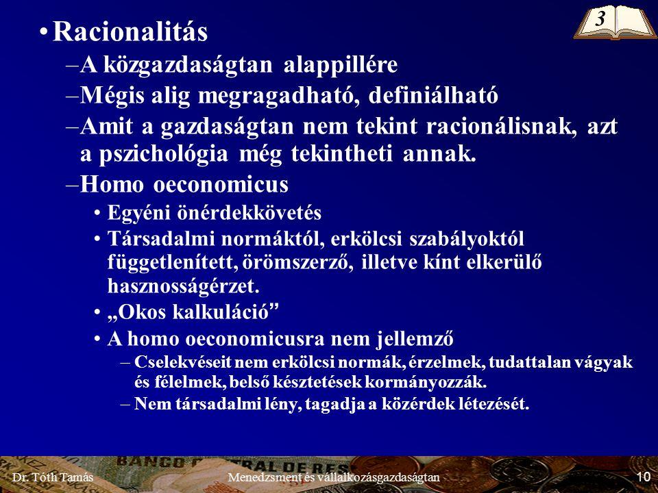 Dr. Tóth Tamás 10 Menedzsment és vállalkozásgazdaságtan Racionalitás –A közgazdaságtan alappillére –Mégis alig megragadható, definiálható –Amit a gazd