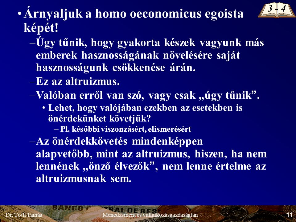 Dr. Tóth Tamás 11 Menedzsment és vállalkozásgazdaságtan Árnyaljuk a homo oeconomicus egoista képét.