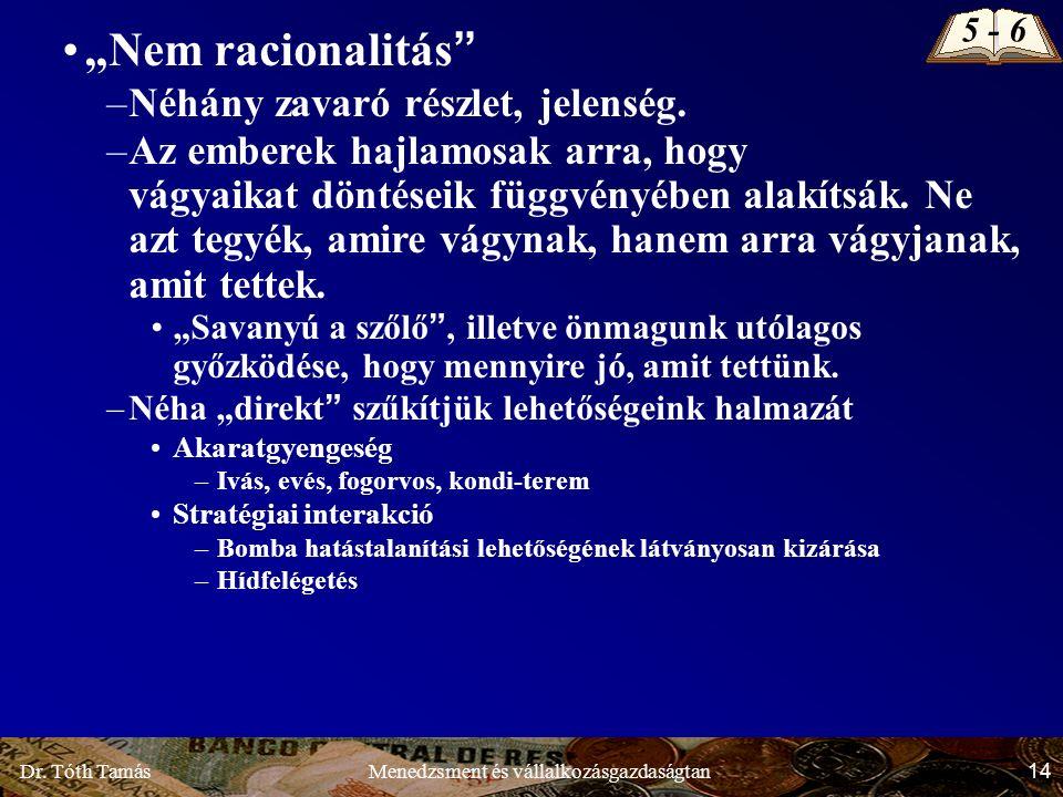"""Dr. Tóth Tamás 14 Menedzsment és vállalkozásgazdaságtan """"Nem racionalitás"""" –Néhány zavaró részlet, jelenség. –Az emberek hajlamosak arra, hogy vágyaik"""