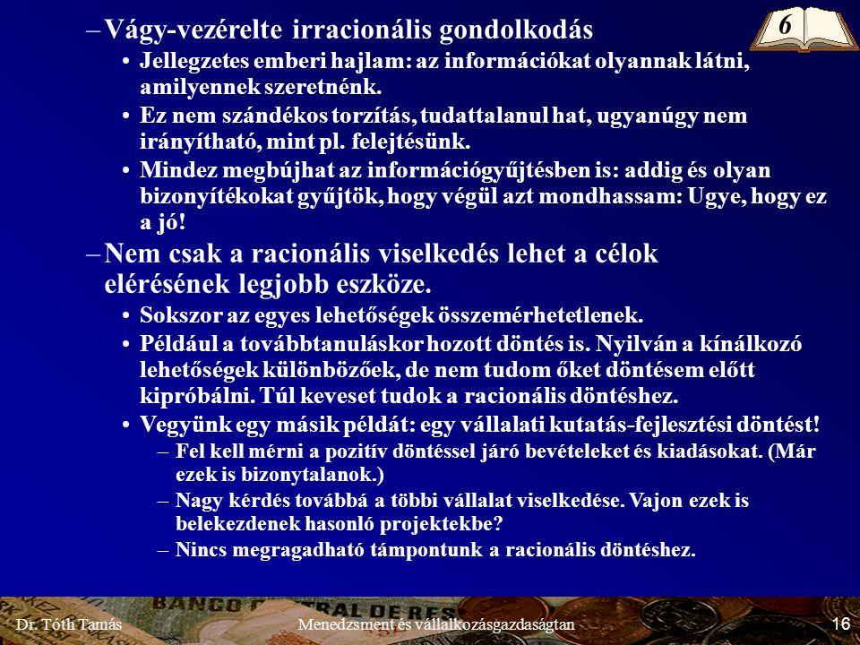 Dr. Tóth Tamás 16 Menedzsment és vállalkozásgazdaságtan –Vágy-vezérelte irracionális gondolkodás Jellegzetes emberi hajlam: az információkat olyannak