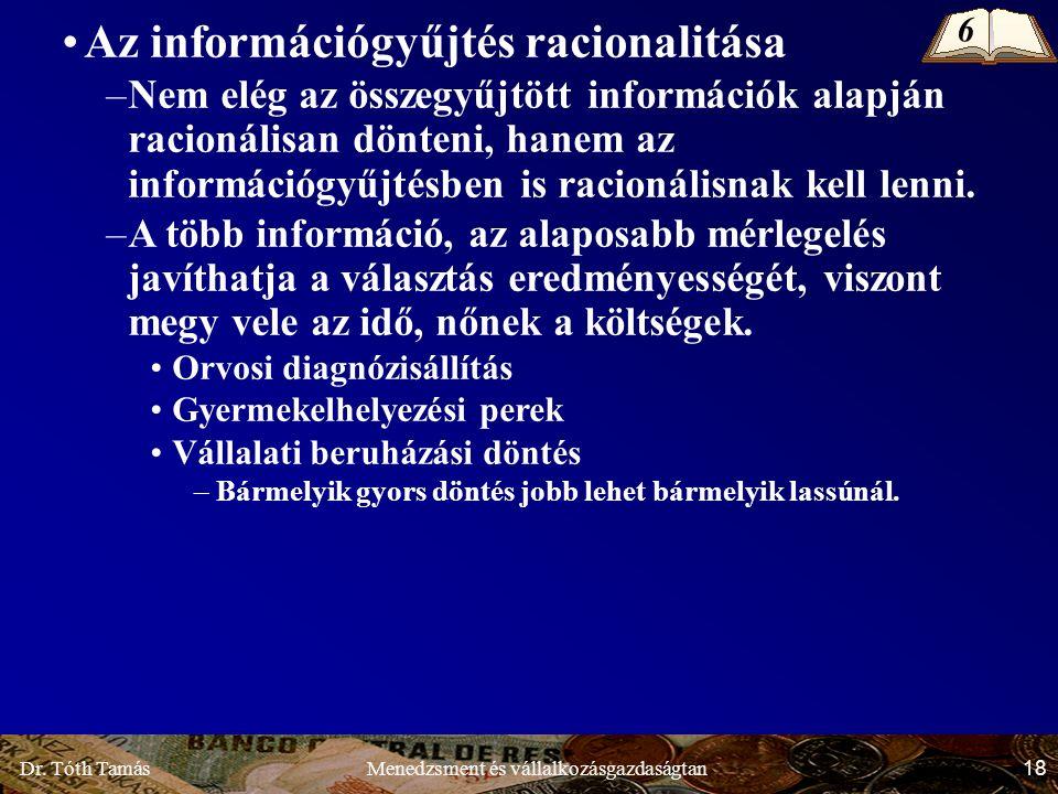 Dr. Tóth Tamás 18 Menedzsment és vállalkozásgazdaságtan Az információgyűjtés racionalitása –Nem elég az összegyűjtött információk alapján racionálisan