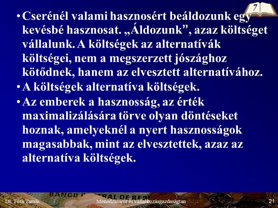 """Dr. Tóth Tamás 21 Menedzsment és vállalkozásgazdaságtan Cserénél valami hasznosért beáldozunk egy kevésbé hasznosat. """"Áldozunk"""", azaz költséget vállal"""