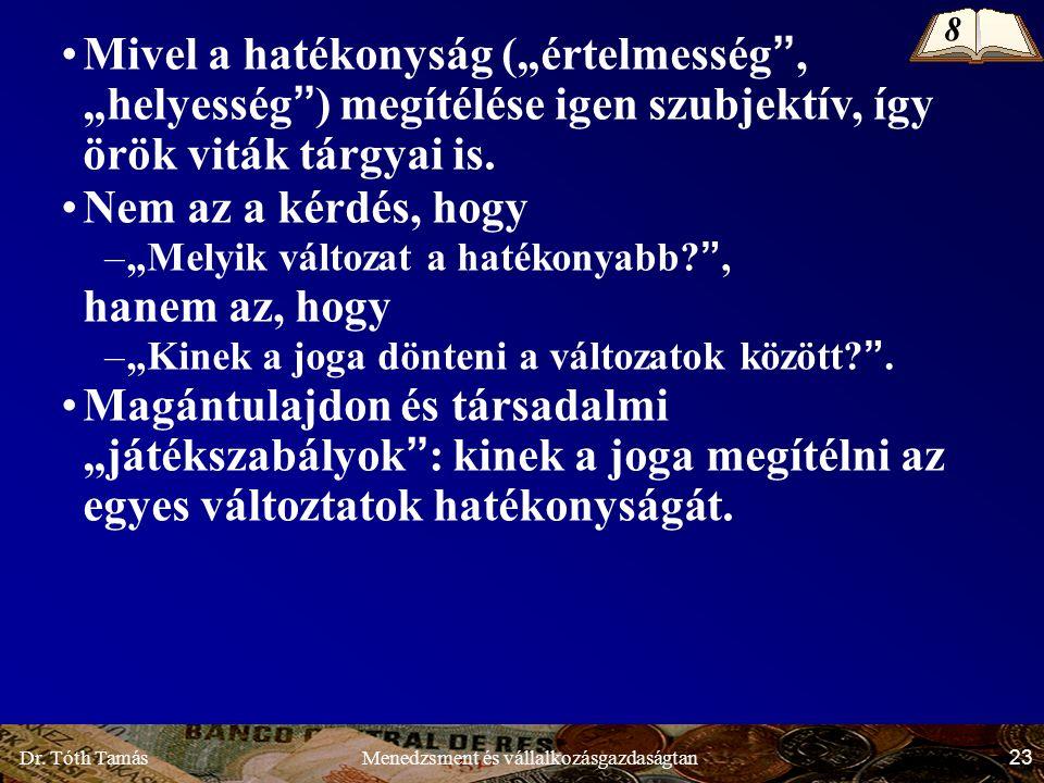 """Dr. Tóth Tamás 23 Menedzsment és vállalkozásgazdaságtan Mivel a hatékonyság (""""értelmesség"""", """"helyesség"""") megítélése igen szubjektív, így örök viták tá"""