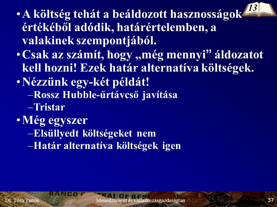 Dr. Tóth Tamás 37 Menedzsment és vállalkozásgazdaságtan A költség tehát a beáldozott hasznosságok értékéből adódik, határértelemben, a valakinek szemp