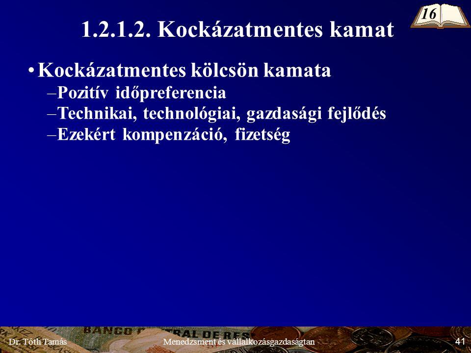 Dr. Tóth Tamás 41 Menedzsment és vállalkozásgazdaságtan Kockázatmentes kölcsön kamata –Pozitív időpreferencia –Technikai, technológiai, gazdasági fejl