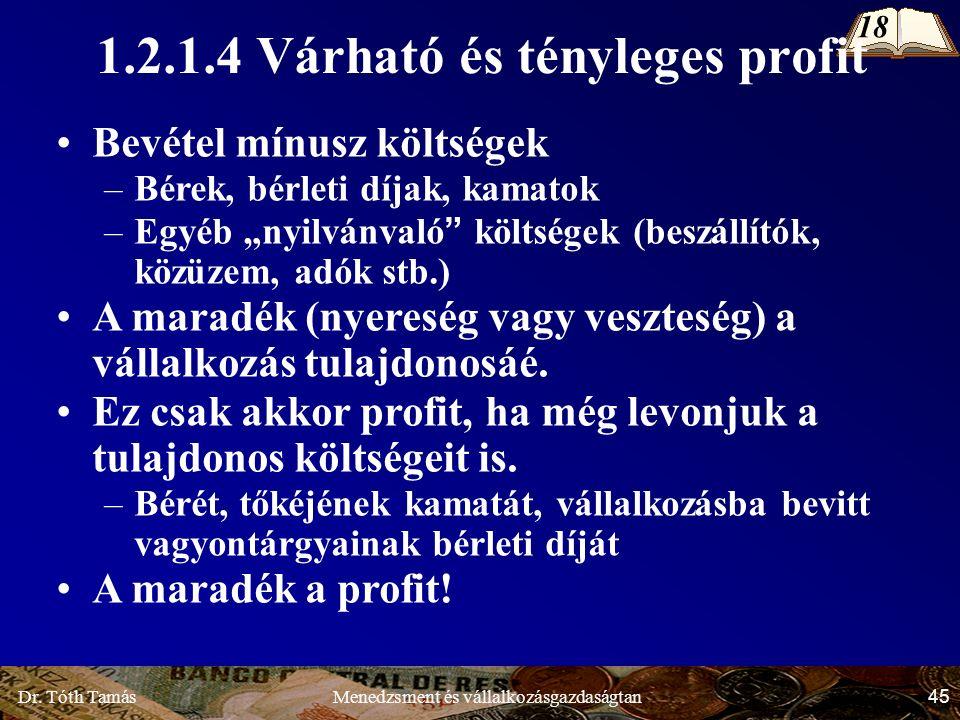 Dr. Tóth Tamás 45 Menedzsment és vállalkozásgazdaságtan 1.2.1.4 Várható és tényleges profit 18 Bevétel mínusz költségek –Bérek, bérleti díjak, kamatok