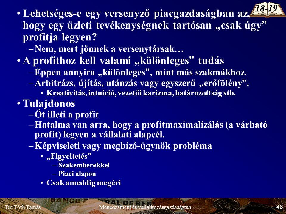 """Dr. Tóth Tamás 46 Menedzsment és vállalkozásgazdaságtan Lehetséges-e egy versenyző piacgazdaságban az, hogy egy üzleti tevékenységnek tartósan """"csak ú"""