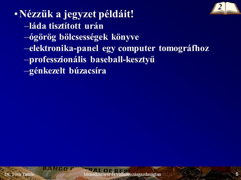 Dr.Tóth Tamás 5 Menedzsment és vállalkozásgazdaságtan 2 Nézzük a jegyzet példáit.