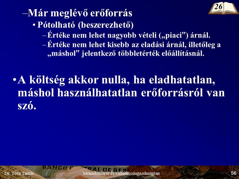 """Dr. Tóth Tamás 56 Menedzsment és vállalkozásgazdaságtan –Már meglévő erőforrás Pótolható (beszerezhető) –Értéke nem lehet nagyobb vételi (""""piaci"""") árn"""