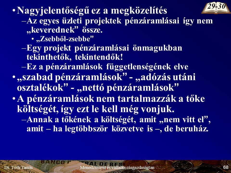 """Dr. Tóth Tamás 68 Menedzsment és vállalkozásgazdaságtan Nagyjelentőségű ez a megközelítés –Az egyes üzleti projektek pénzáramlásai így nem """"keverednek"""
