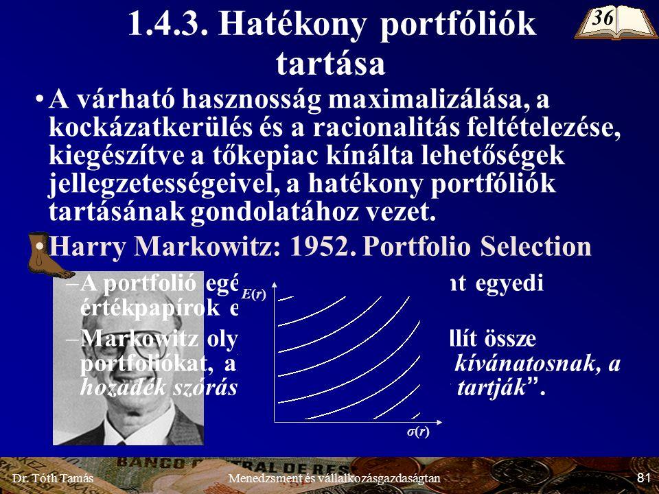 Dr. Tóth Tamás 81 Menedzsment és vállalkozásgazdaságtan A várható hasznosság maximalizálása, a kockázatkerülés és a racionalitás feltételezése, kiegés
