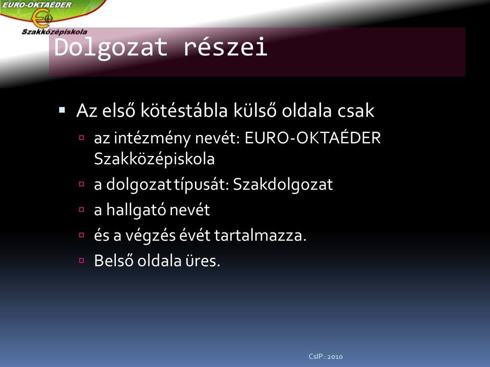 Dolgozat részei  Az első kötéstábla külső oldala csak  az intézmény nevét: EURO-OKTAÉDER Szakközépiskola  a dolgozat típusát: Szakdolgozat  a hallgató nevét  és a végzés évét tartalmazza.