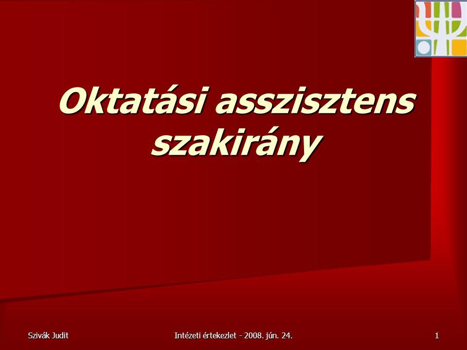 Szivák Judit Intézeti értekezlet - 2008. jún. 24. 1 Oktatási asszisztens szakirány