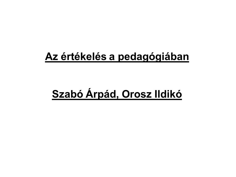 Az értékelés a pedagógiában Szabó Árpád, Orosz Ildikó