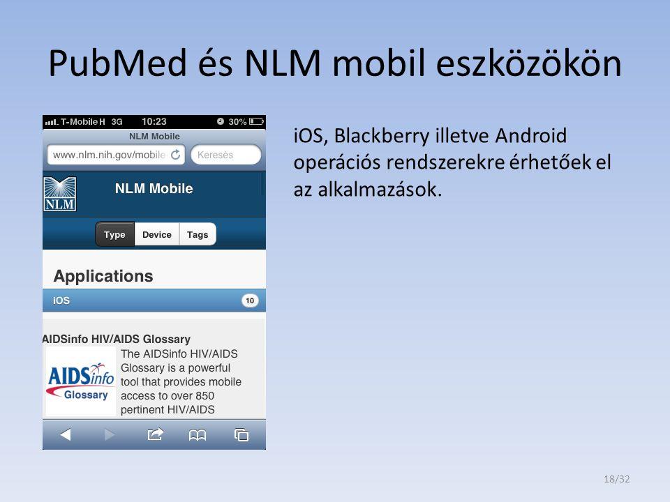 PubMed és NLM mobil eszközökön iOS, Blackberry illetve Android operációs rendszerekre érhetőek el az alkalmazások. 18/32