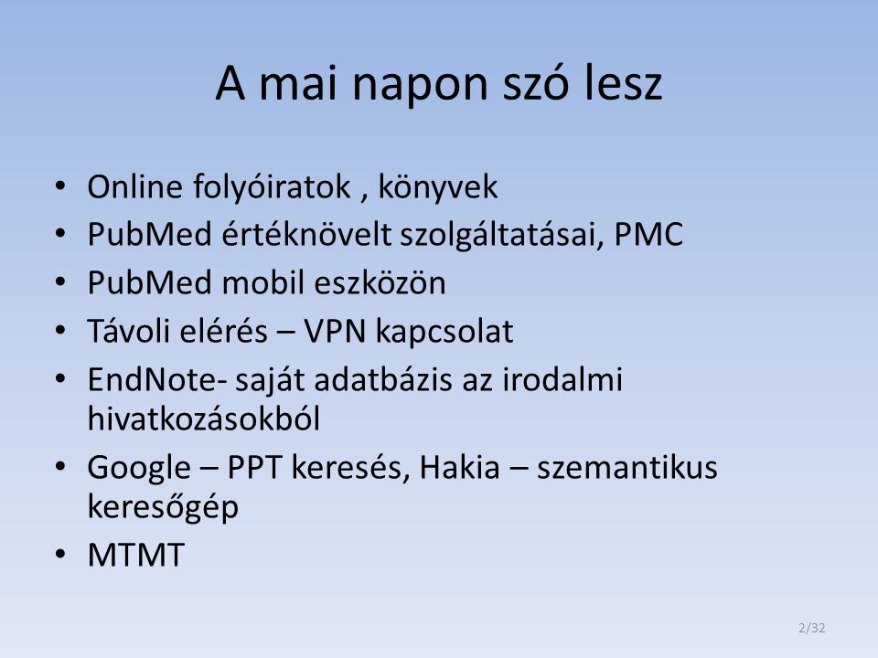 A mai napon szó lesz Online folyóiratok, könyvek PubMed értéknövelt szolgáltatásai, PMC PubMed mobil eszközön Távoli elérés – VPN kapcsolat EndNote- s