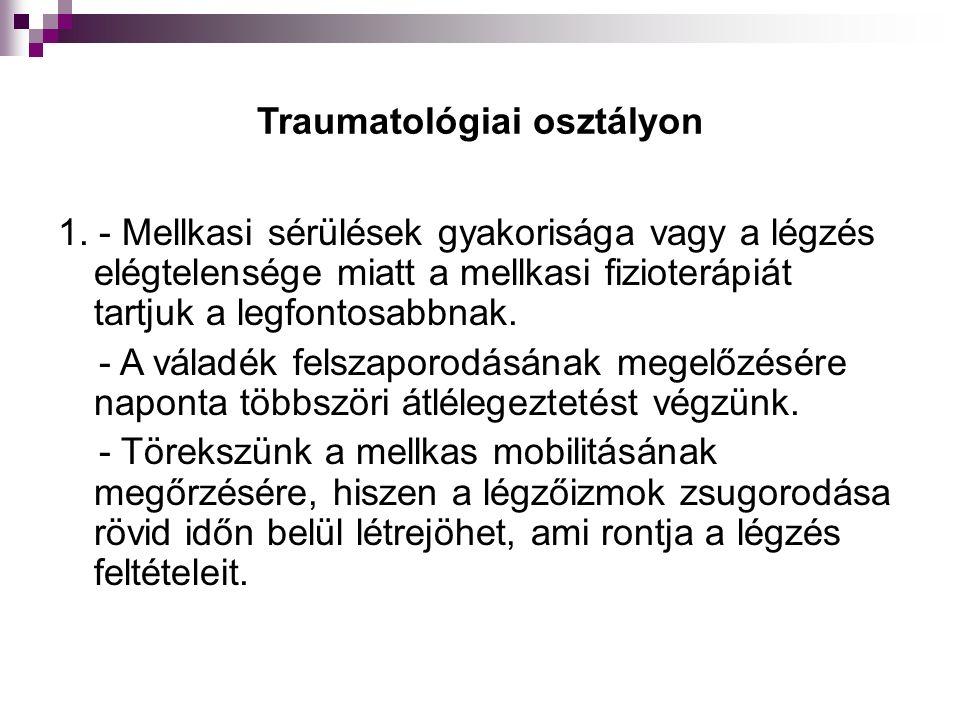 Traumatológiai osztályon 1. - Mellkasi sérülések gyakorisága vagy a légzés elégtelensége miatt a mellkasi fizioterápiát tartjuk a legfontosabbnak. - A