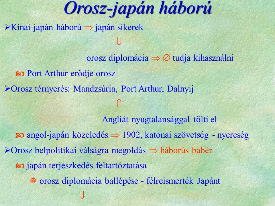  Kínai-japán háború  japán sikerek  orosz diplomácia   tudja kihasználni  Port Arthur erődje orosz  Orosz térnyerés: Mandzsúria, Port Arthur, Dalnyij  Angliát nyugtalansággal tölti el  angol-japán közeledés  1902, katonai szövetség - nyereség  Orosz belpolitikai válságra megoldás  háborús babér  japán terjeszkedés feltartóztatása  orosz diplomácia ballépése - félreismerték Japánt  Orosz-japán háború
