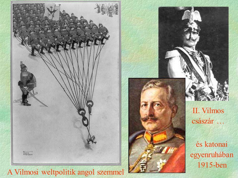 II. Vilmos császár … és katonai egyenruhában 1915-ben A Vilmosi weltpolitik angol szemmel