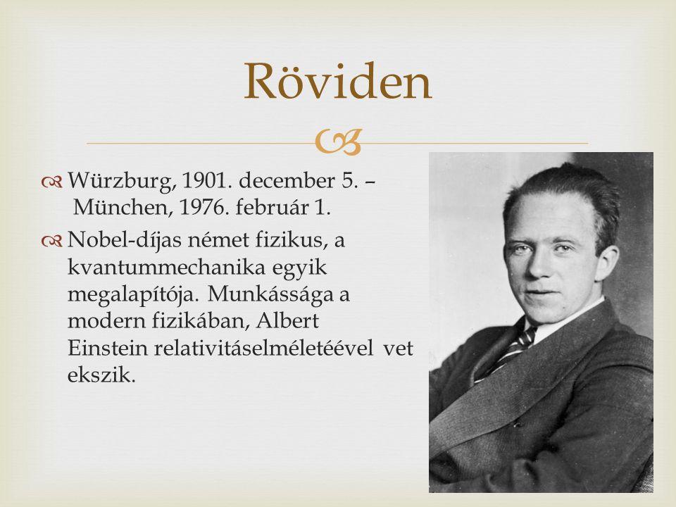   Würzburg, 1901. december 5. – München, 1976. február 1.  Nobel-díjas német fizikus, a kvantummechanika egyik megalapítója. Munkássága a modern fi