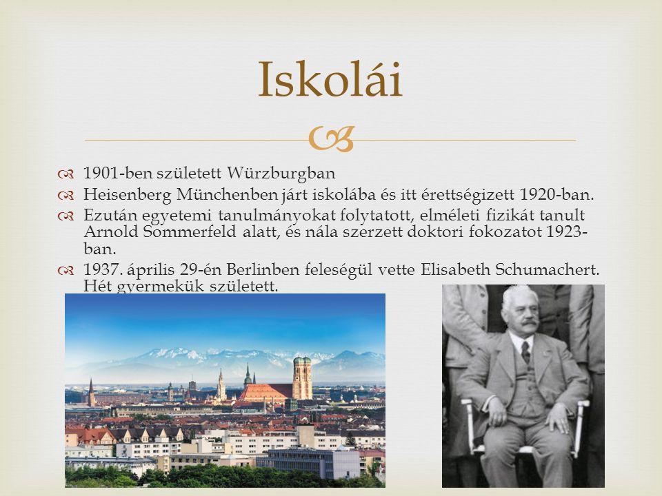   1901-ben született Würzburgban  Heisenberg Münchenben járt iskolába és itt érettségizett 1920-ban.
