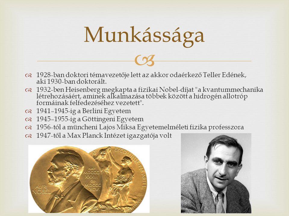   1928-ban doktori témavezetője lett az akkor odaérkező Teller Edének, aki 1930-ban doktorált.  1932-ben Heisenberg megkapta a fizikai Nobel-díjat