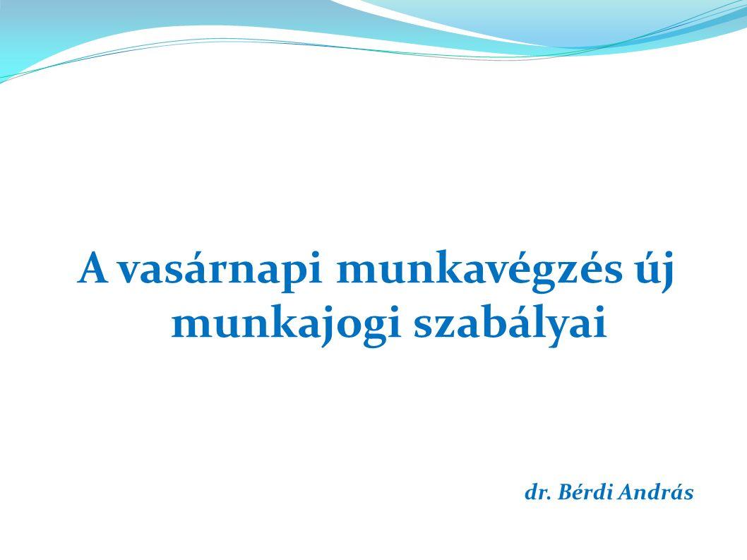 A vasárnapi munkavégzés új munkajogi szabályai dr. Bérdi András