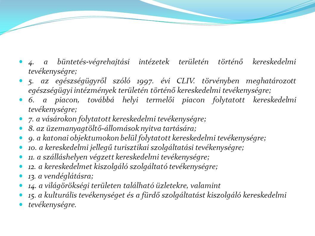 4. a büntetés-végrehajtási intézetek területén történő kereskedelmi tevékenységre; 5. az egészségügyről szóló 1997. évi CLIV. törvényben meghatározott