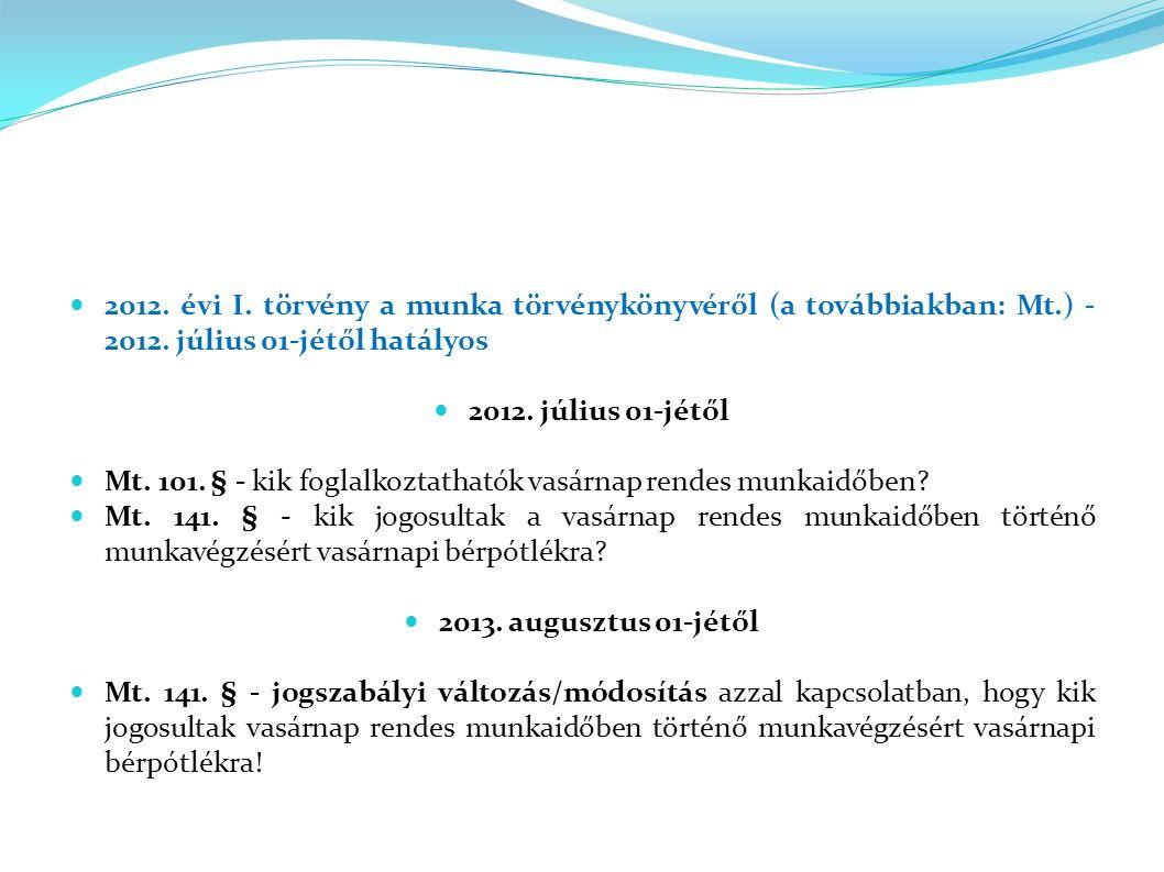2012. évi I. törvény a munka törvénykönyvéről (a továbbiakban: Mt.) - 2012. július 01-jétől hatályos 2012. július 01-jétől Mt. 101. § - kik foglalkozt