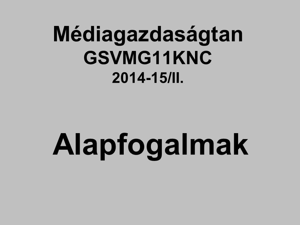 Médiagazdaságtan GSVMG11KNC 2014-15/II. Alapfogalmak