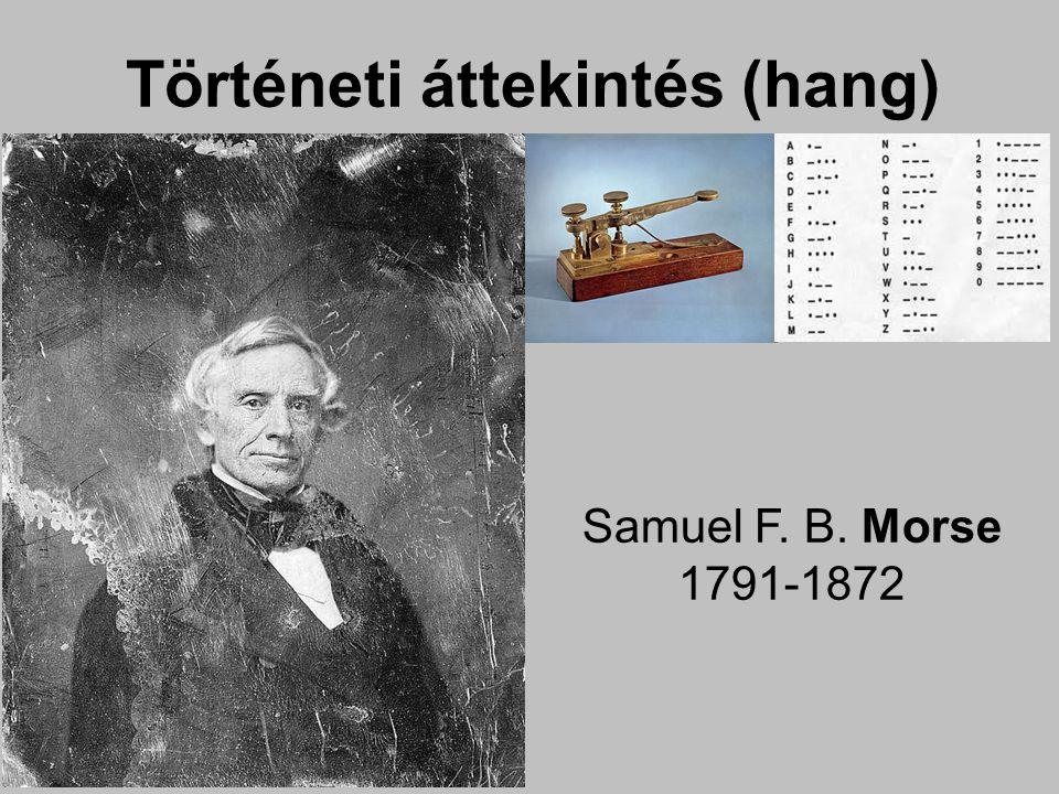 Történeti áttekintés (hang) Samuel F. B. Morse 1791-1872