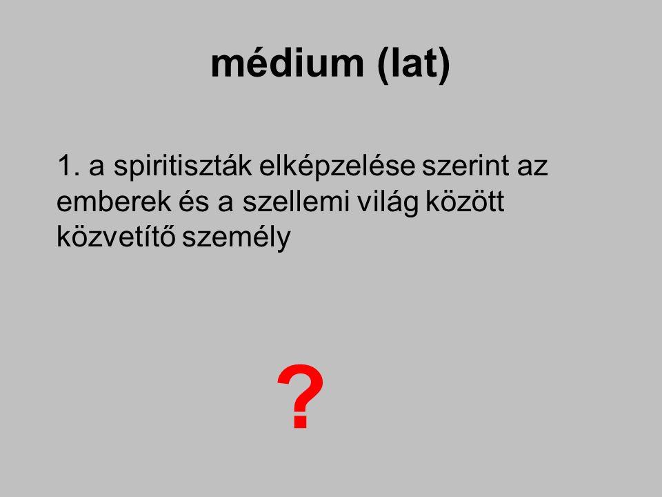 médium (lat) 1.