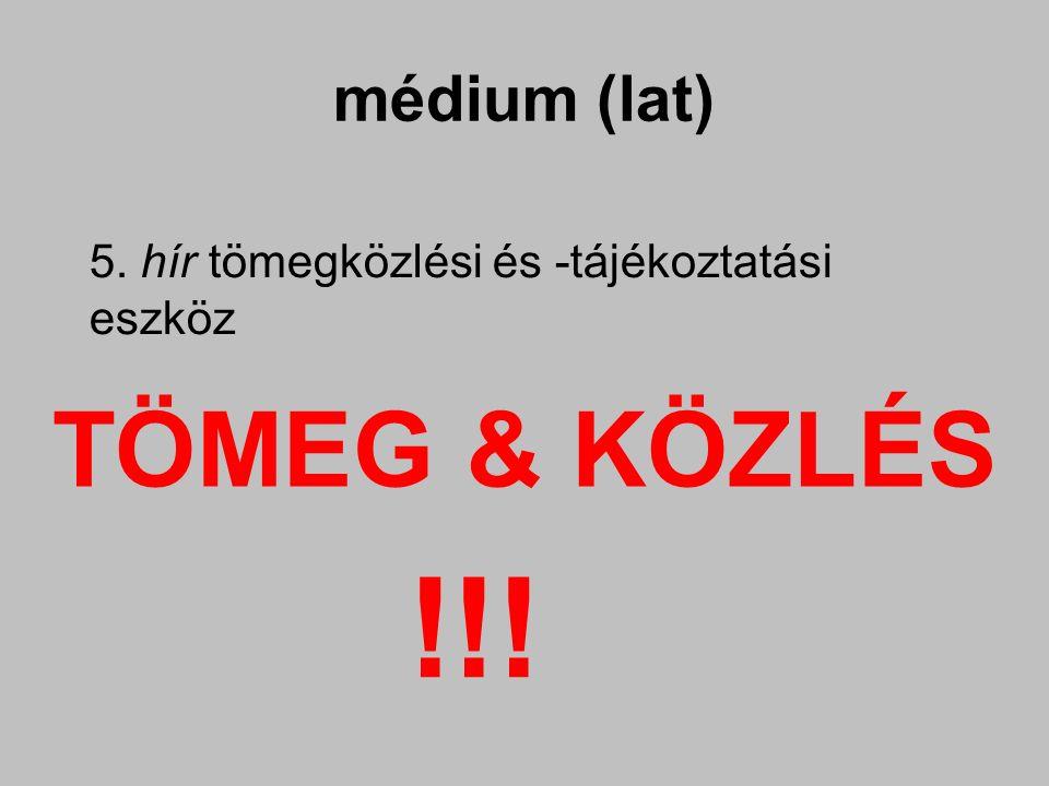 médium (lat) 5. hír tömegközlési és -tájékoztatási eszköz !!! TÖMEG & KÖZLÉS