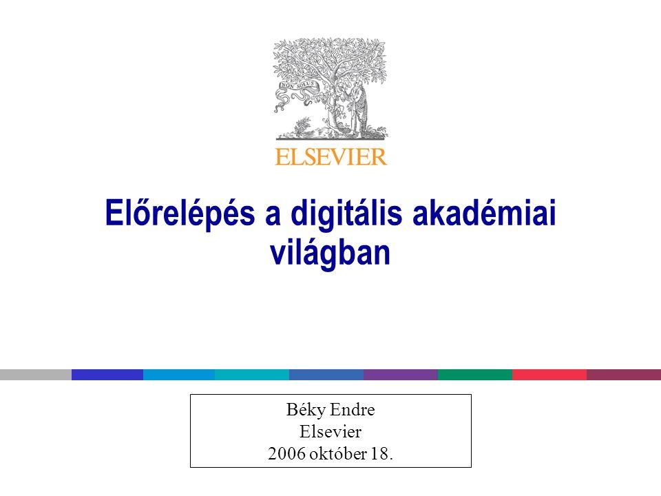 Előrelépés a digitális akadémiai világban Béky Endre Elsevier 2006 október 18.