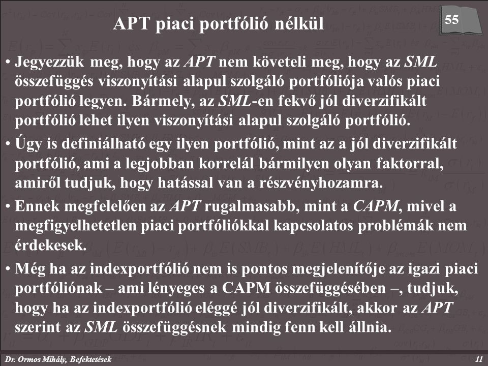 Dr. Ormos Mihály, Befektetések11 APT piaci portfólió nélkül Jegyezzük meg, hogy az APT nem követeli meg, hogy az SML összefüggés viszonyítási alapul s